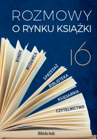 Rozmowy o rynku książki 16 - Opracowanie zbiorowe