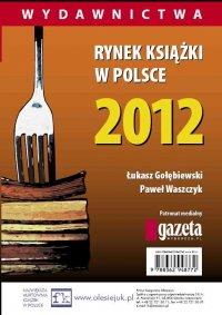 Rynek książki w Polsce 2012. Wydawnictwa - Łukasz Gołębiewski
