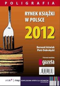 Rynek książki w Polsce 2012. Poligrafia - Piotr Dobrołęcki