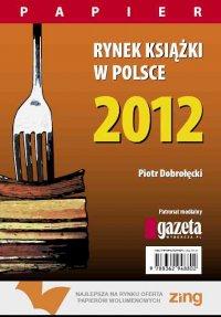 Rynek książki w Polsce 2012. Papier - Piotr Dobrołęcki