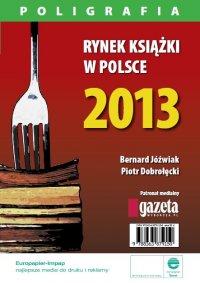 Rynek książki w Polsce 2013. Poligrafia - Piotr Dobrołęcki