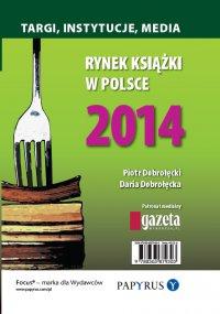 Rynek książki w Polsce 2014. Targi, instytucje, media - Piotr Dobrołęcki