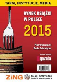 Rynek książki w Polsce 2015. Targi, instytucje, media - Piotr Dobrołęcki