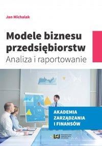 Modele biznesu przedsiębiorstw. Analiza i raportowanie - Jan Michalak