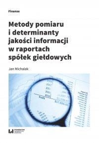 Metody pomiaru i determinant jakości informacji w raportach spółek giełdowych - Jan Michalak