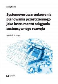 Systemowe uwarunkowania planowania przestrzennego jako instrumentu osiągania sustensywnego rozwoju - Dominik Drzazga