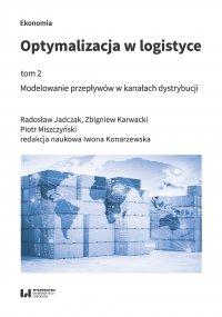 Optymalizacja w logistyce, tom 2. Modelowanie przepływów w kanałach dystrybucji - Radosław Jadczak