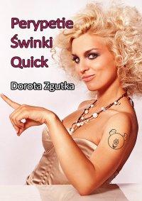Perypetie świnki Quick - Dorota Zgutka
