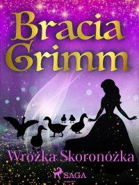 Wróżka Skoronóżka - Cecylia Niewiadomska, Bracia Grimm