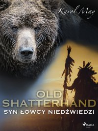 Old Shatterhand: Syn Łowcy Niedźwiedzi - Karol May