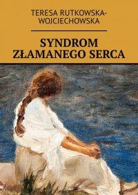 Syndrom złamanego serca - Teresa Rutkowska-Wojciechowska