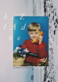 Bezładne. Edycja '91 - Adrian Zawadzki