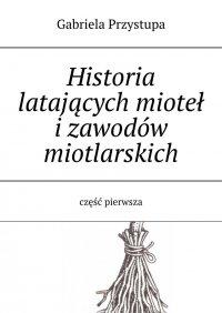 Historia latającej miotły izawodów miotlarskich. Część 1 - Gabriela Przystupa, Gabriela Przystupa