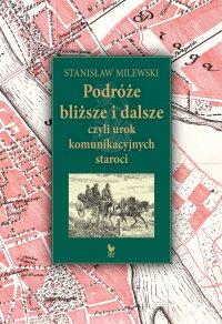 Podróże bliższe i dalsze, czyli urok komunikacyjnych staroci - Stanisław Milewski