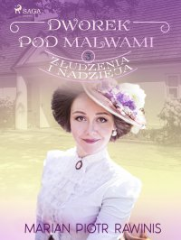 Dworek pod Malwami 3 - Złudzenia i nadzieja - Marian Piotr Rawinis