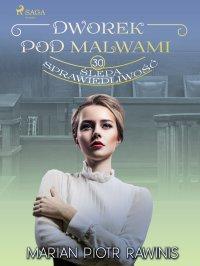 Dworek pod Malwami 30 - Ślepa sprawiedliwość - Marian Piotr Rawinis