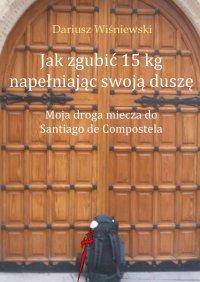 Jakzgubić 15kg napełniając swoją duszę - Dariusz Wiśniewski