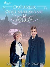 Dworek pod Malwami 43. Wiosna nadziei - Marian Piotr Rawinis