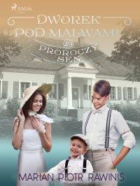 Dworek pod Malwami 49. Proroczy sen - Marian Piotr Rawinis