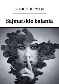 Sajmarskie bajania - Szymon Hełmecki