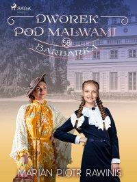 Dworek pod Malwami 58. Barbarka - Marian Piotr Rawinis