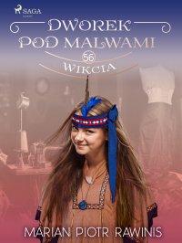 Dworek pod Malwami 56. Wikcia - Marian Piotr Rawinis