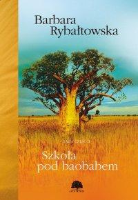 Szkoła pod baobabem. Saga część II - Barbara Rybałtowska