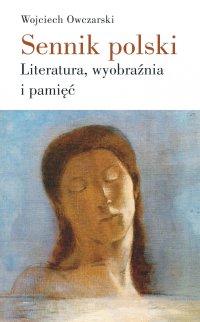 Sennik polski. Literatura, wyobraźnia i pamięć - Wojciech Owczarski