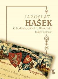O Podhalu, Galicji i... Piłsudskim. Szkice nieznane - Jaroslav Hasek