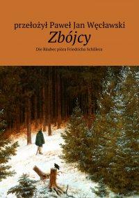 Zbójcy - Friedrich Schiller, Paweł Jan Węcławski