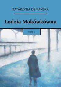 Lodzia Makówkówna. Tom II - Katarzyna Demańska