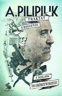 Traktat o higienie. Z dziejów dra Skórzewskiego - Andrzej Pilipiuk