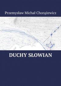 Duchy Słowian - Przemysław Chorążewicz