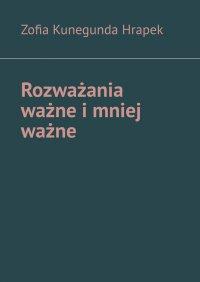 Rozważania ważne imniej ważne - Zofia Hrapek