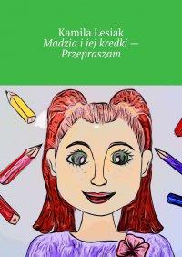 Madzia ijej kredki— Przepraszam - Kamila Lesiak