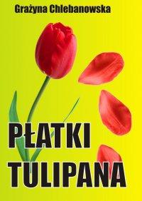 Płatki tulipana - Grażyna Chlebanowska