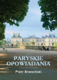 Paryskie opowiadania - Piotr Brzezinski