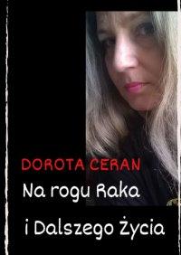 Narogu Raka iDalszego Życia - Dorota Ceran