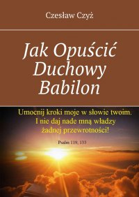 JakOpuścić Duchowy Babilon - Czesław Czyż