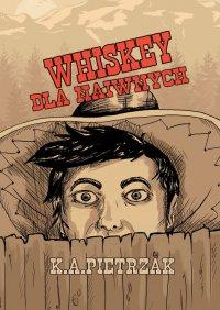 Whiskey dlanaiwnych - K.A. Pietrzak