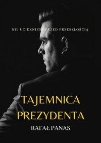 Tajemnica prezydenta - Rafał Panas