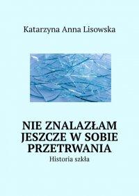 Nieznalazłam jeszcze wsobie przetrwania - Katarzyna Lisowska