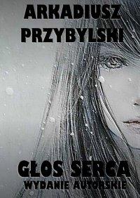 Głos serca - Arkadiusz Przybylski