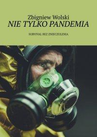 Nietylko pandemia - Zbigniew Wolski