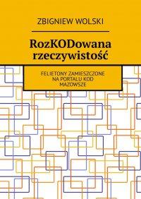 RozKODowana rzeczywistość - Zbigniew Wolski