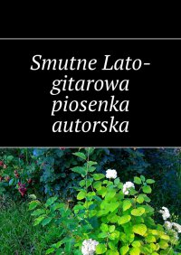 Smutne Lato-gitarowa piosenka autorska - Lato Smutne