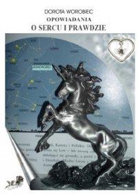 Opowiadania o sercu i prawdzie - Dorota Worobiec