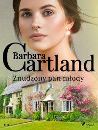 Znudzony pan młody - Ponadczasowe historie miłosne Barbary Cartland - Barbara Cartland
