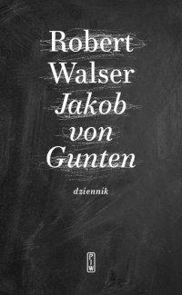 Jakob von Gunten. Dziennik - Robert Walser, Małgorzata Łukasiewicz