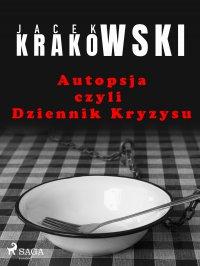 Autopsja czyli Dziennik Kryzysu - Jacek Krakowski